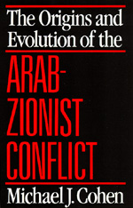 The Origins and Evolution of the Arab-Zionist Conflict by Michael J. Cohen