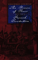 The Women of Paris and Their French Revolution by Dominique Godineau