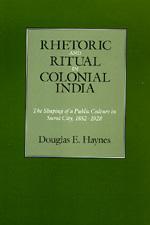 Rhetoric and Ritual in Colonial India by Douglas E. Haynes