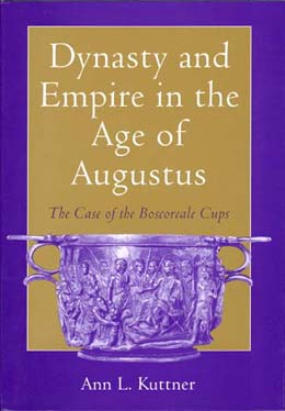 Dynasty and Empire in the Age of Augustus by Ann L. Kuttner