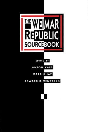 The Weimar Republic Sourcebook by Anton Kaes, Martin Jay, Edward Dimendberg