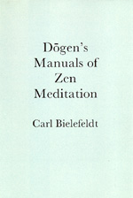 Dogen's Manuals of Zen Meditation by Carl Bielefeldt