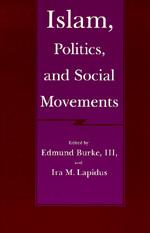 Islam, Politics, and Social Movements by Edmund Burke III, Ira M. Lapidus