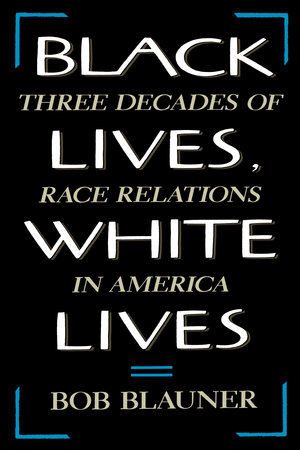 Black Lives, White Lives by Bob Blauner