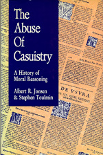 The Abuse of Casuistry by Albert R. Jonsen, Stephen Toulmin