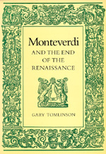 Monteverdi and the End of the Renaissance by Gary Tomlinson