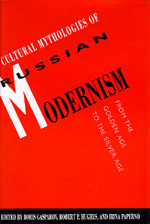 Cultural Mythologies of Russian Modernism by Boris Gasparov, Robert P. Hughes, Irina Paperno