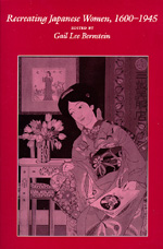 Recreating Japanese Women, 1600-1945 Edited by Gail Lee Bernstein