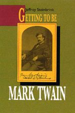 Getting To Be Mark Twain by Jeffrey Steinbrink