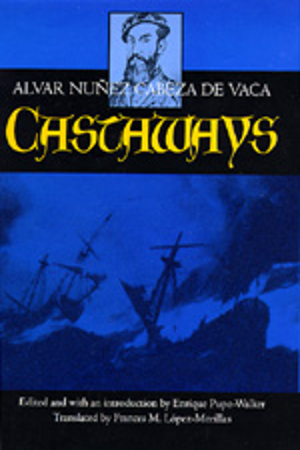 Castaways by Alvar Núñez Cabeza de Vaca, Enrique Pupo-Walker