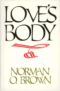 Love's Body, Reissue of 1966 edition by Norman O. Brown