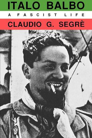 Italo Balbo by Claudio G. Segre