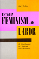Between Feminism and Labor by Linda M. Blum
