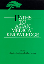 Paths to Asian Medical Knowledge by Charles Leslie, Allan Young