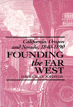 Founding the Far West by David Alan Johnson