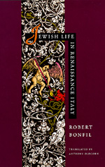 Jewish Life in Renaissance Italy by Robert Bonfil