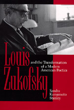Louis Zukofsky and the Transformation of a Modern American Poetics by Sandra Kumamoto Stanley