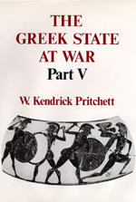 The Greek State at War, Part V by W. Kendrick Pritchett