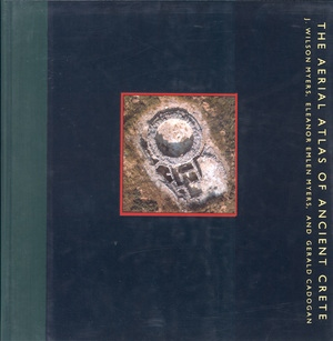 An Aerial Atlas of Ancient Crete by J. Wilson Myers, Eleanor Emlen Myers, Gerald Cadogan