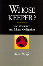 Whose Keeper? Social Science and Moral Obligation by Alan Wolfe