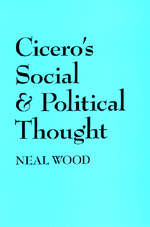 Cicero's Social and Political Thought by Neal Wood