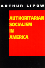 Authoritarian Socialism in America by Arthur Lipow