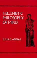 Hellenistic Philosophy of Mind by Julia E. Annas