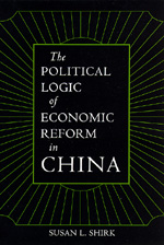 The Political Logic of Economic Reform in China by Susan L. Shirk