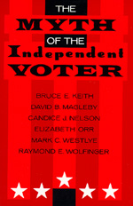 The Myth of the Independent Voter by Bruce E. Keith, David B. Magleby, Candice J. Nelson, Elizabeth A. Orr