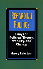Regarding Politics by Harry Eckstein