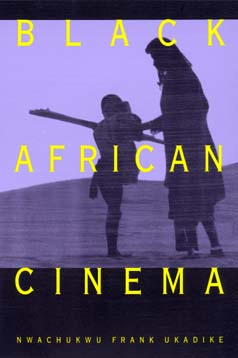 Black African Cinema by Nwachukwu Frank Ukadike