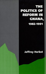 The Politics of Reform in Ghana, 1982-1991 by Jeffrey Herbst