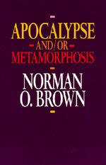 Apocalypse and/or Metamorphosis by Norman O. Brown