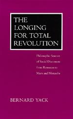 The Longing for Total Revolution by Bernard Yack