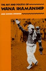 The Art and Politics of Wana Shamanship by Jane Monnig Atkinson