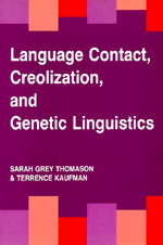 Language Contact, Creolization, and Genetic Linguistics by Sarah Grey Thomason, Terrence Kaufman