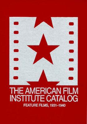 The 1931–1940: American Film Institute Catalog of Motion Pictures Produced in the United States by American Film Institute