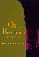 Oil and Revolution in Mexico by Jonathan C. Brown