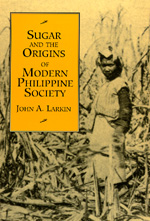Sugar and the Origins of Modern Philippine Society by John A. Larkin