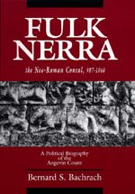 Fulk Nerra, the Neo-Roman Consul 987-1040 by Bernard S. Bachrach