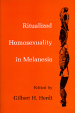 Ritualized Homosexuality in Melanesia by Gilbert H. Herdt