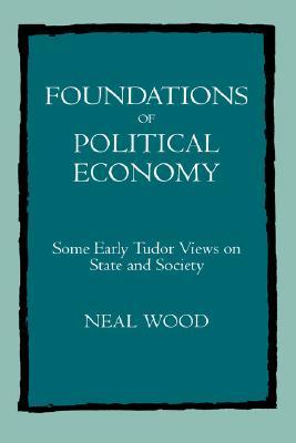 Foundations of Political Economy by Neal Wood
