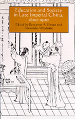 Education and Society in Late Imperial China, 1600-1900 by Benjamin A. Elman, Alexander Woodside