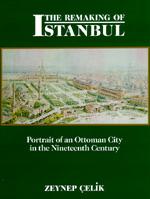 The Remaking of Istanbul by Zeynep Çelik