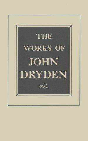 The Works of John Dryden, Volume XII by John Dryden, Vinton A. Dearing
