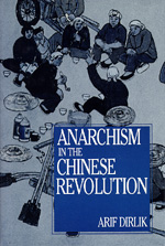 Anarchism in the Chinese Revolution by Arif Dirlik