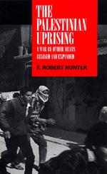 The Palestinian Uprising by F. Robert Hunter
