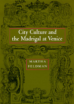 City Culture and the Madrigal at Venice by Martha Feldman