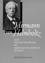 Hermann von Helmholtz and the Foundations of Nineteenth-Century Science by David Cahan