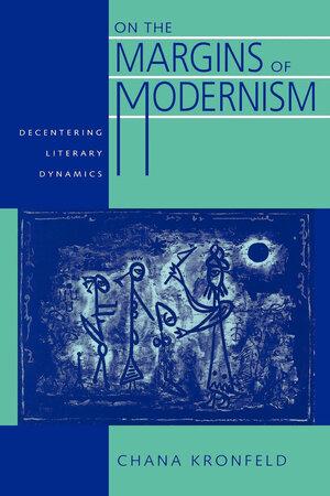 On the Margins of Modernism by Chana Kronfeld